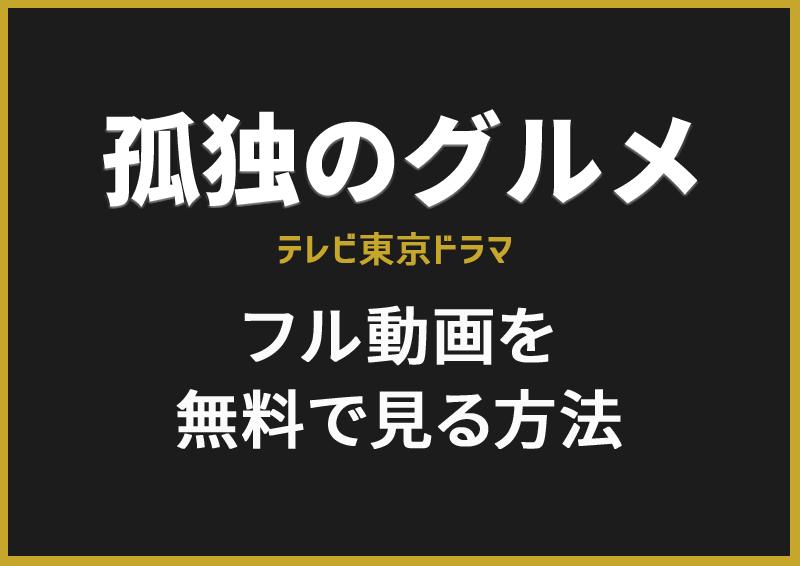 テレ東ドラマ『孤独のグルメ』フル動画を無料で見る方法
